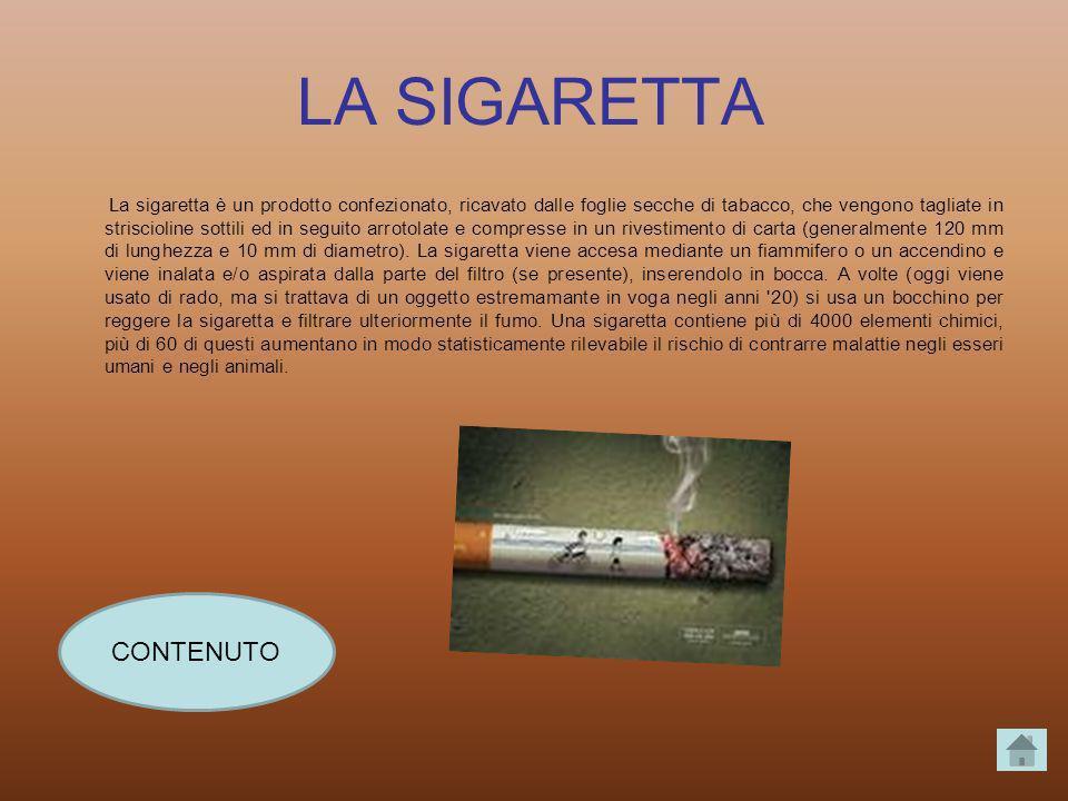 LA SIGARETTA La sigaretta è un prodotto confezionato, ricavato dalle foglie secche di tabacco, che vengono tagliate in striscioline sottili ed in segu