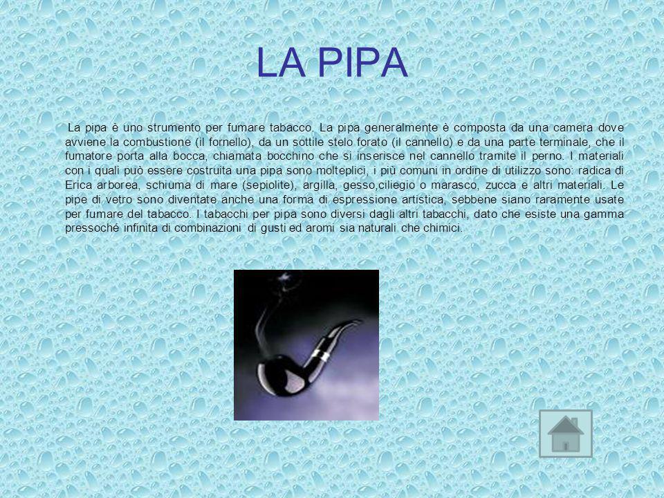 LA PIPA La pipa è uno strumento per fumare tabacco. La pipa generalmente è composta da una camera dove avviene la combustione (il fornello), da un sot