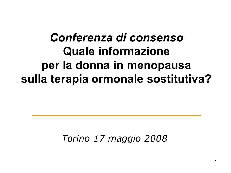1 Conferenza di consenso Quale informazione per la donna in menopausa sulla terapia ormonale sostitutiva? Torino 17 maggio 2008