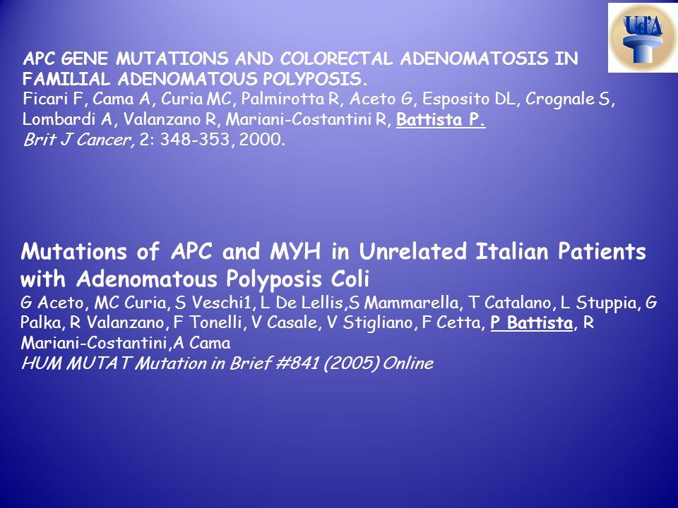 Mutations of APC and MYH in Unrelated Italian Patients with Adenomatous Polyposis Coli G Aceto, MC Curia, S Veschi1, L De Lellis,S Mammarella, T Catal