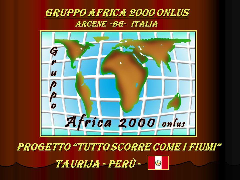 PROGETTO Tutto scorre come i fiumi Gruppo AFRICA 2000 ONLUS ARCENE -BG- italia TAURIJA - PERù -