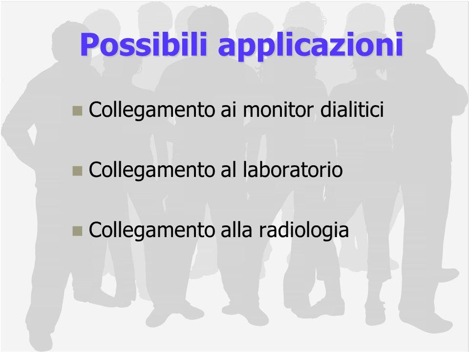 Collegamento ai monitor dialitici Collegamento al laboratorio Collegamento alla radiologia Possibili applicazioni