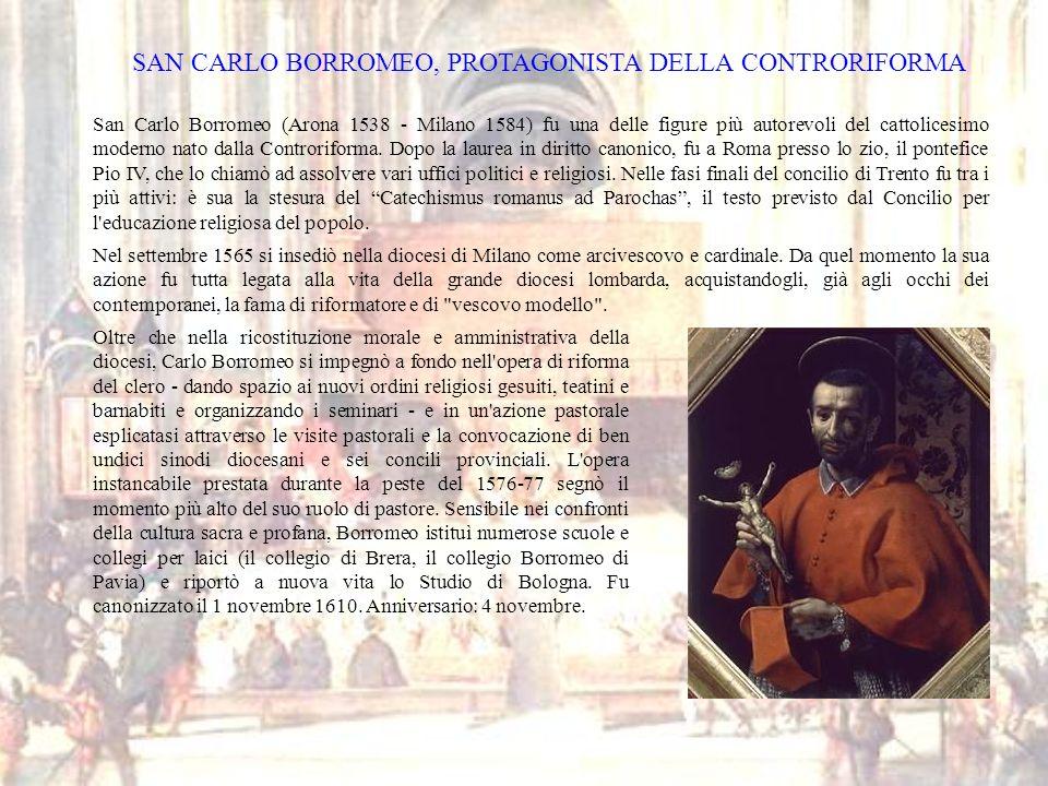 SAN CARLO BORROMEO, PROTAGONISTA DELLA CONTRORIFORMA Oltre che nella ricostituzione morale e amministrativa della diocesi, Carlo Borromeo si impegnò a
