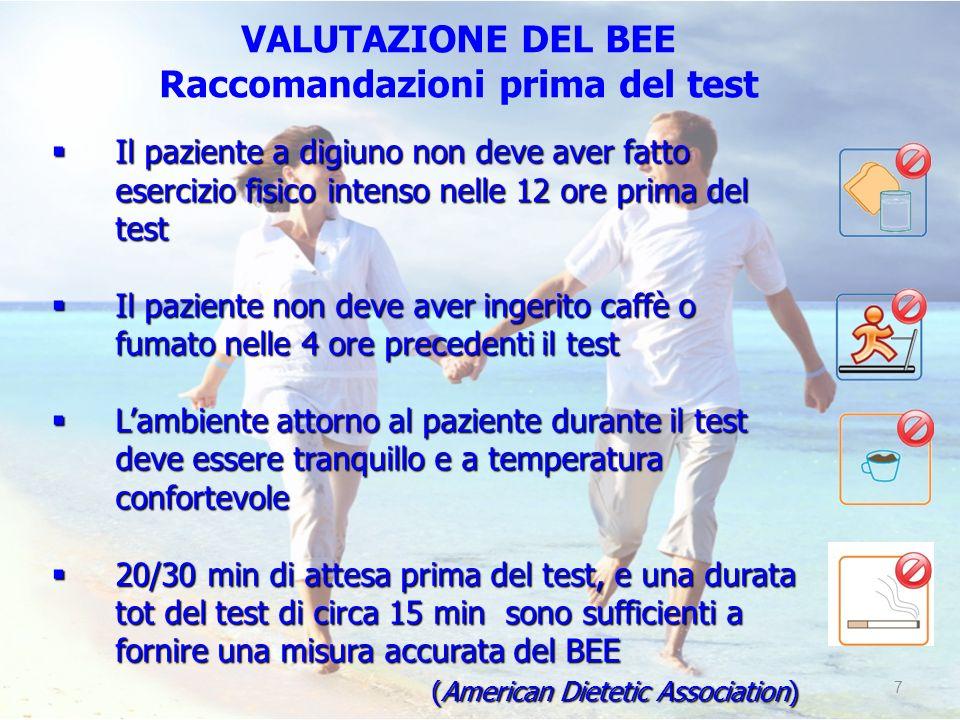 7 VALUTAZIONE DEL BEE Raccomandazioni prima del test Il paziente a digiuno non deve aver fatto esercizio fisico intenso nelle 12 ore prima del test Il