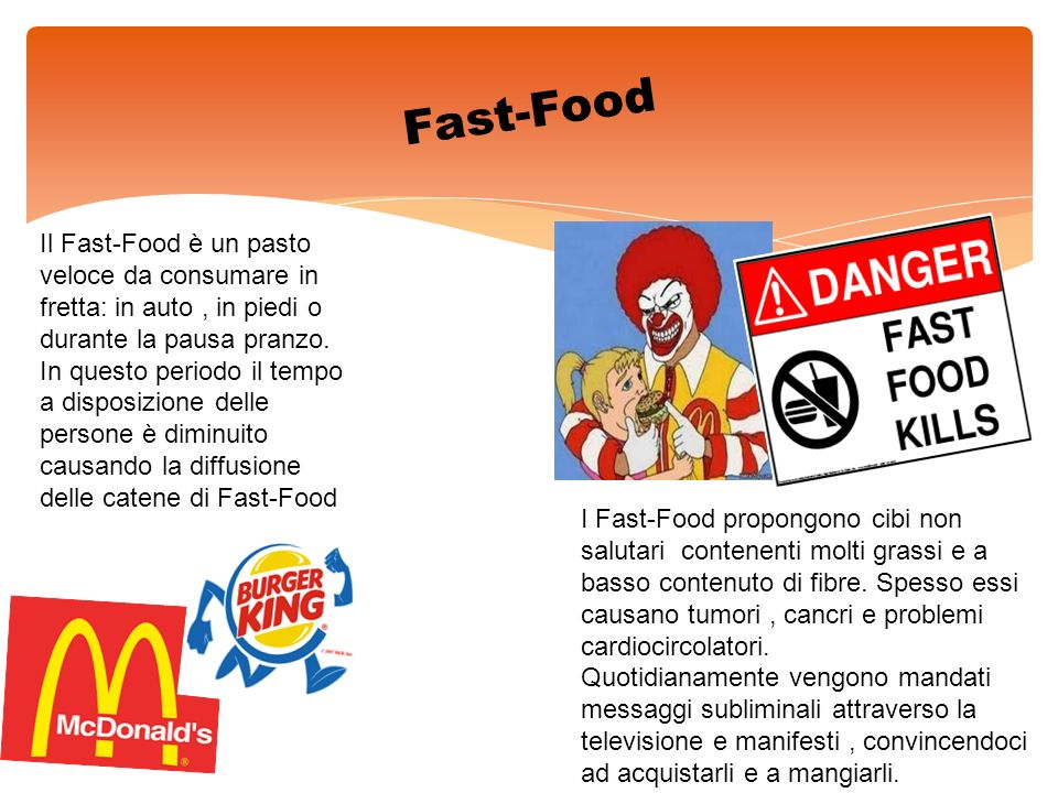 Fast-Food Il Fast-Food è un pasto veloce da consumare in fretta: in auto, in piedi o durante la pausa pranzo. In questo periodo il tempo a disposizion