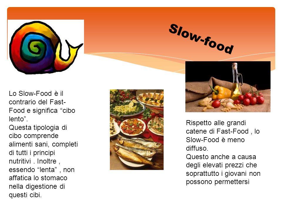 Slow-food Lo Slow-Food è il contrario del Fast- Food e significa cibo lento. Questa tipologia di cibo comprende alimenti sani, completi di tutti i pri