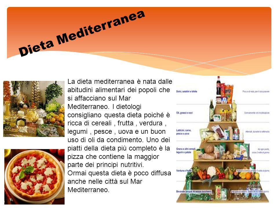 Dieta Mediterranea La dieta mediterranea è nata dalle abitudini alimentari dei popoli che si affacciano sul Mar Mediterraneo. I dietologi consigliano