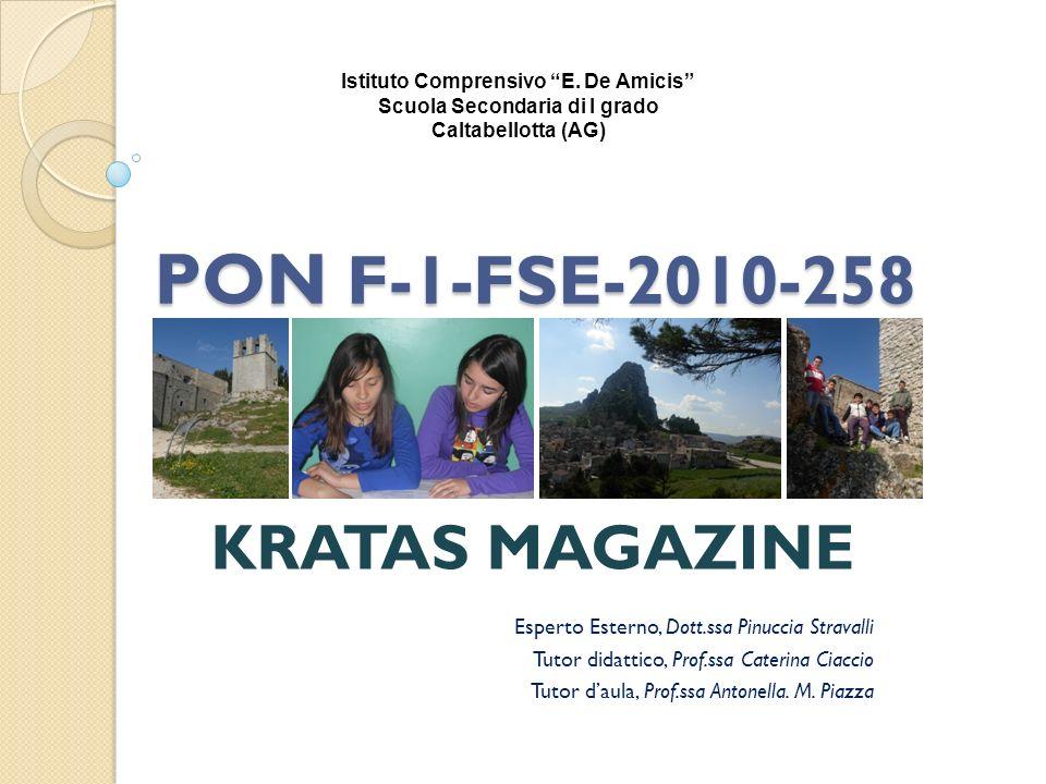 PON F-1-FSE-2010-258 KRATAS MAGAZINE Esperto Esterno, Dott.ssa Pinuccia Stravalli Tutor didattico, Prof.ssa Caterina Ciaccio Tutor daula, Prof.ssa Ant
