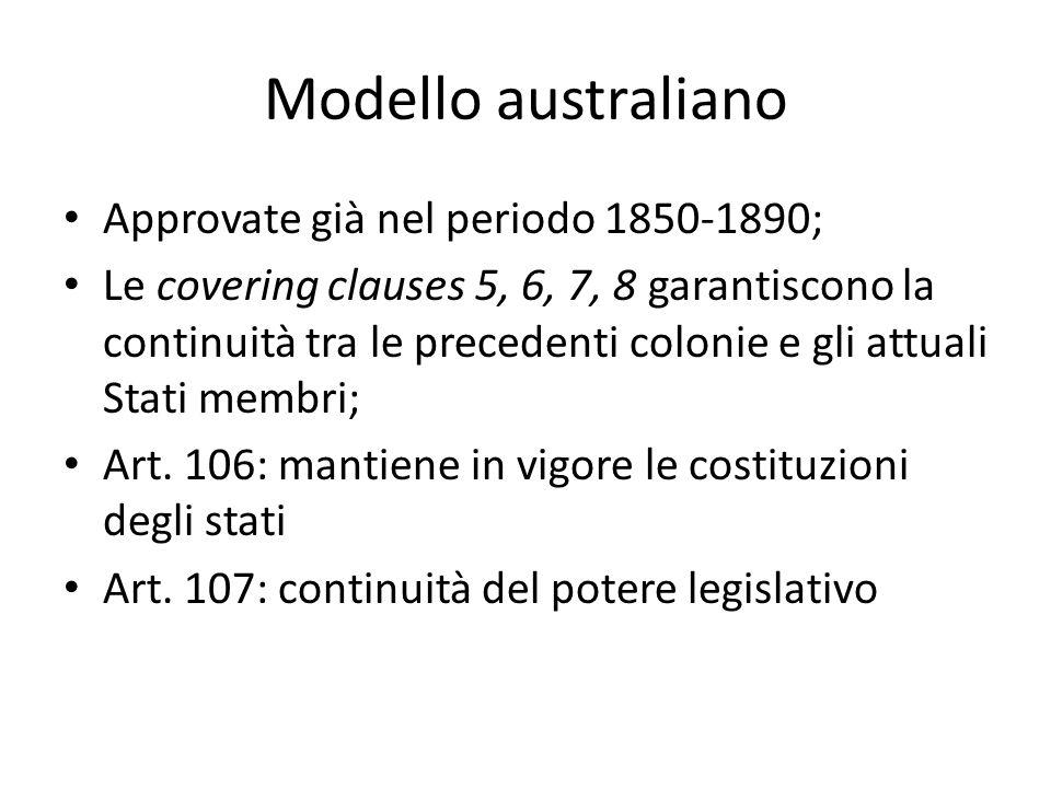 Modello australiano Approvate già nel periodo 1850-1890; Le covering clauses 5, 6, 7, 8 garantiscono la continuità tra le precedenti colonie e gli att