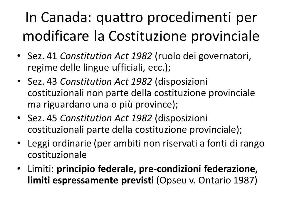 In Canada: quattro procedimenti per modificare la Costituzione provinciale Sez. 41 Constitution Act 1982 (ruolo dei governatori, regime delle lingue u