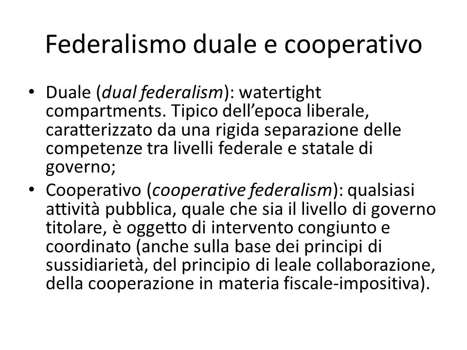 Federalismo duale e cooperativo Duale (dual federalism): watertight compartments.