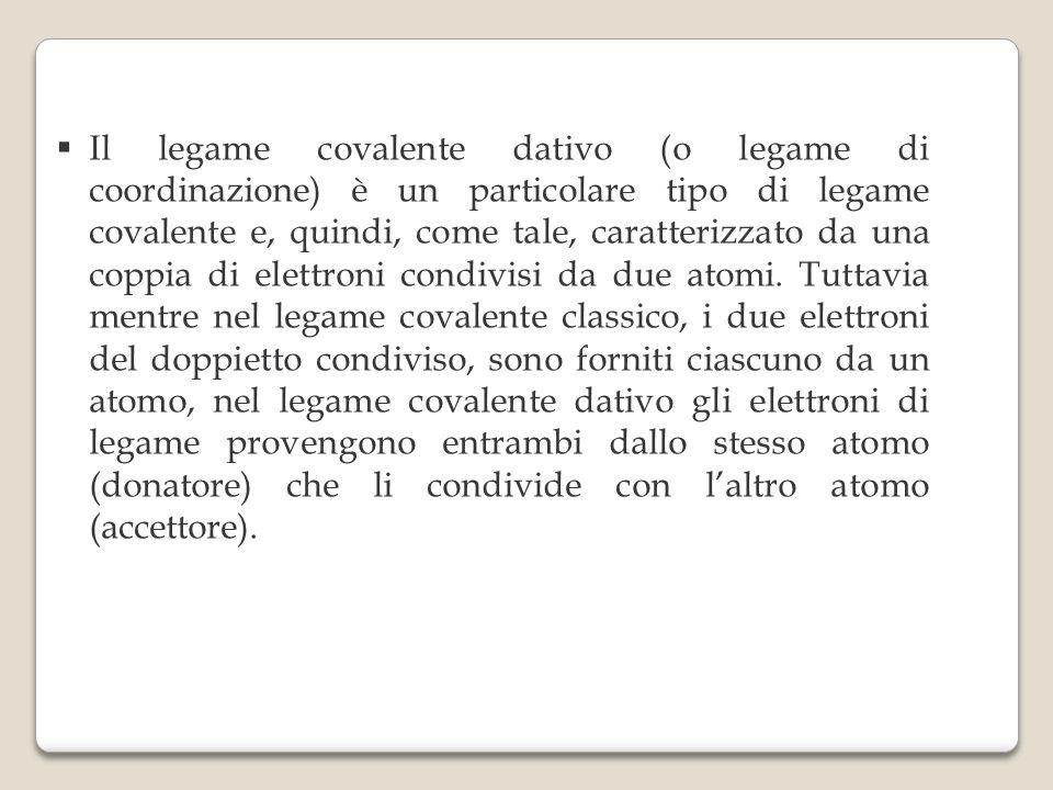 Il legame covalente dativo (o legame di coordinazione) è un particolare tipo di legame covalente e, quindi, come tale, caratterizzato da una coppia di