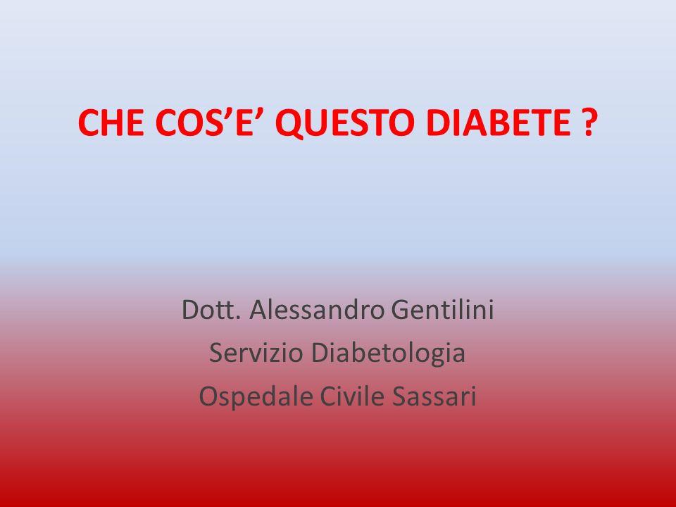 CHE COSE QUESTO DIABETE ? Dott. Alessandro Gentilini Servizio Diabetologia Ospedale Civile Sassari