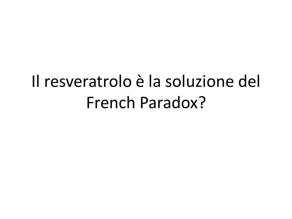 Il resveratrolo è la soluzione del French Paradox?
