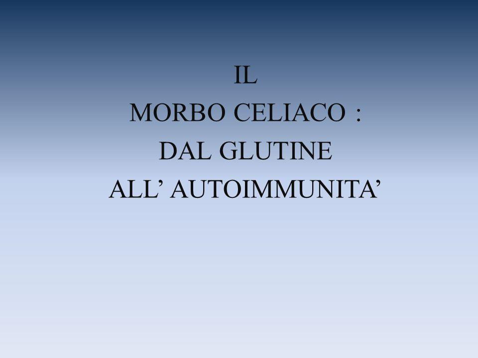 IL MORBO CELIACO : DAL GLUTINE ALL AUTOIMMUNITA
