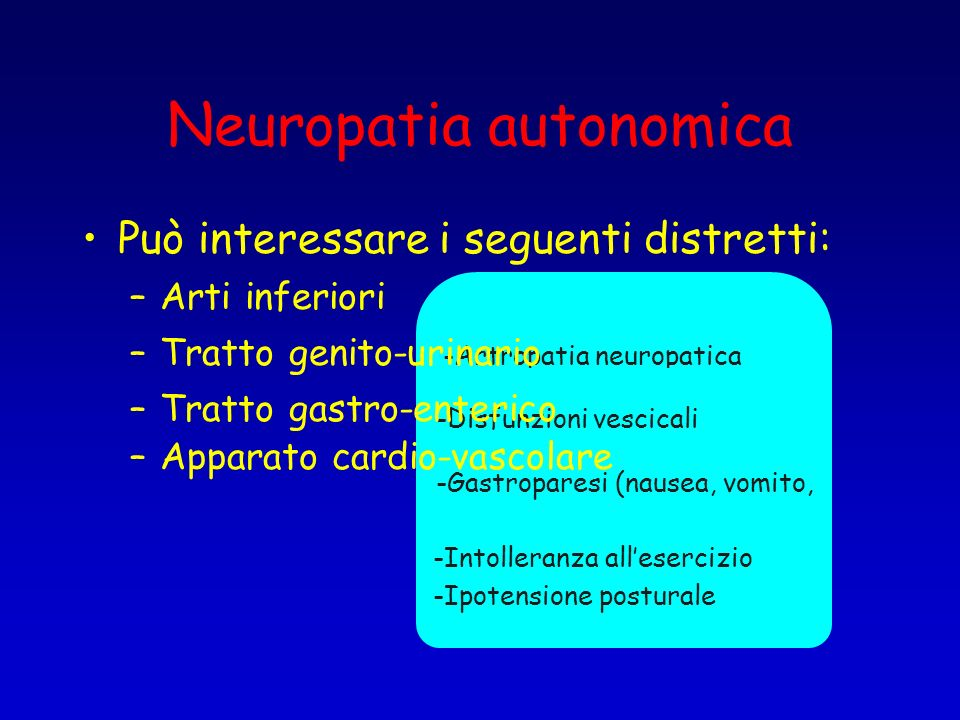 Neuropatia autonomica Può interessare i seguenti distretti: –Arti inferiori -Artropatia neuropatica (piede di Charcot) -Senso di tensione, crampi, pel