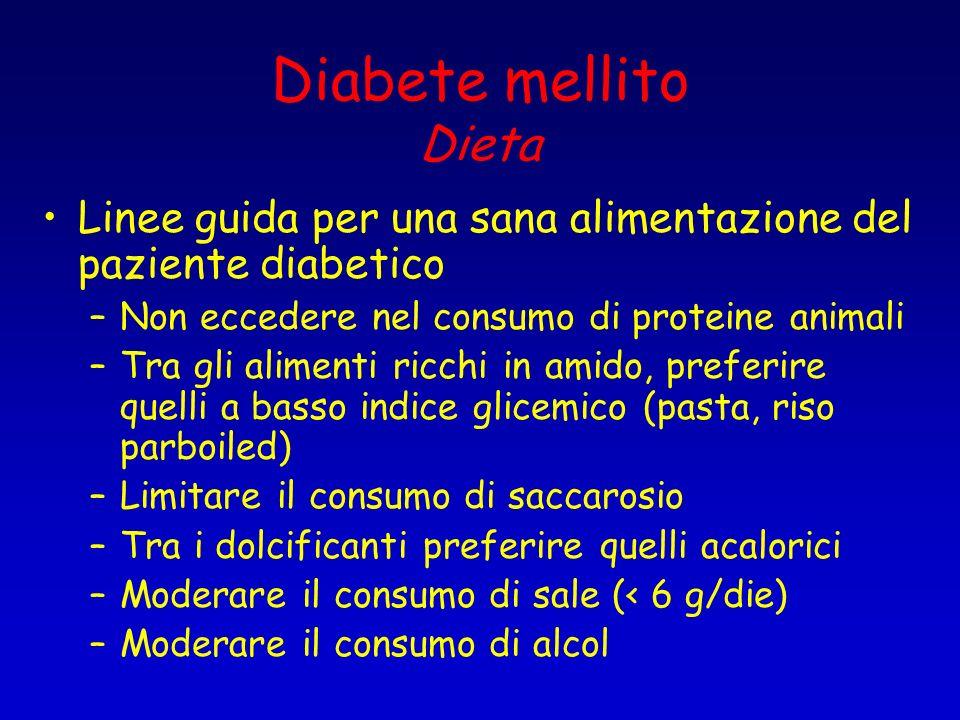 Diabete mellito Dieta Linee guida per una sana alimentazione del paziente diabetico –Non eccedere nel consumo di proteine animali –Tra gli alimenti ri