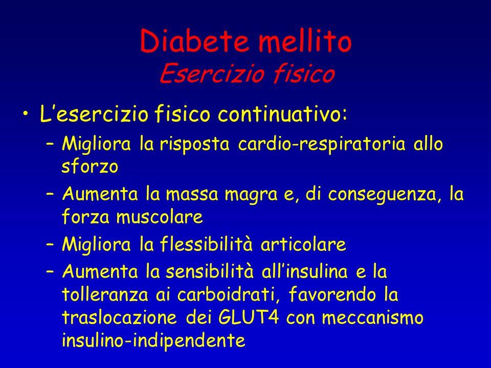 Diabete mellito Esercizio fisico Lesercizio fisico continuativo: –Migliora la risposta cardio-respiratoria allo sforzo –Aumenta la massa magra e, di c
