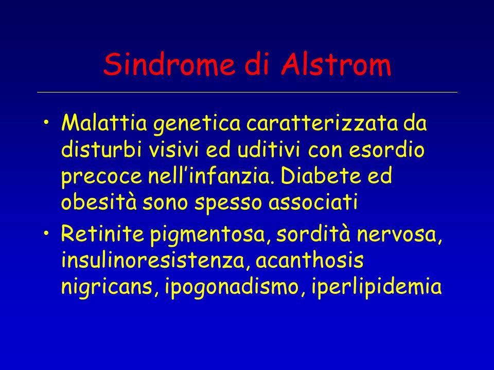 Sindrome di Alstrom Malattia genetica caratterizzata da disturbi visivi ed uditivi con esordio precoce nellinfanzia. Diabete ed obesità sono spesso as