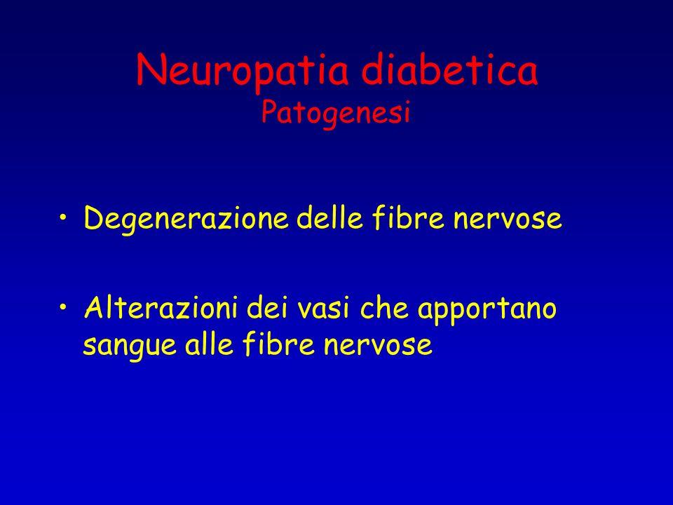 Neuropatia diabetica Patogenesi Degenerazione delle fibre nervose Alterazioni dei vasi che apportano sangue alle fibre nervose