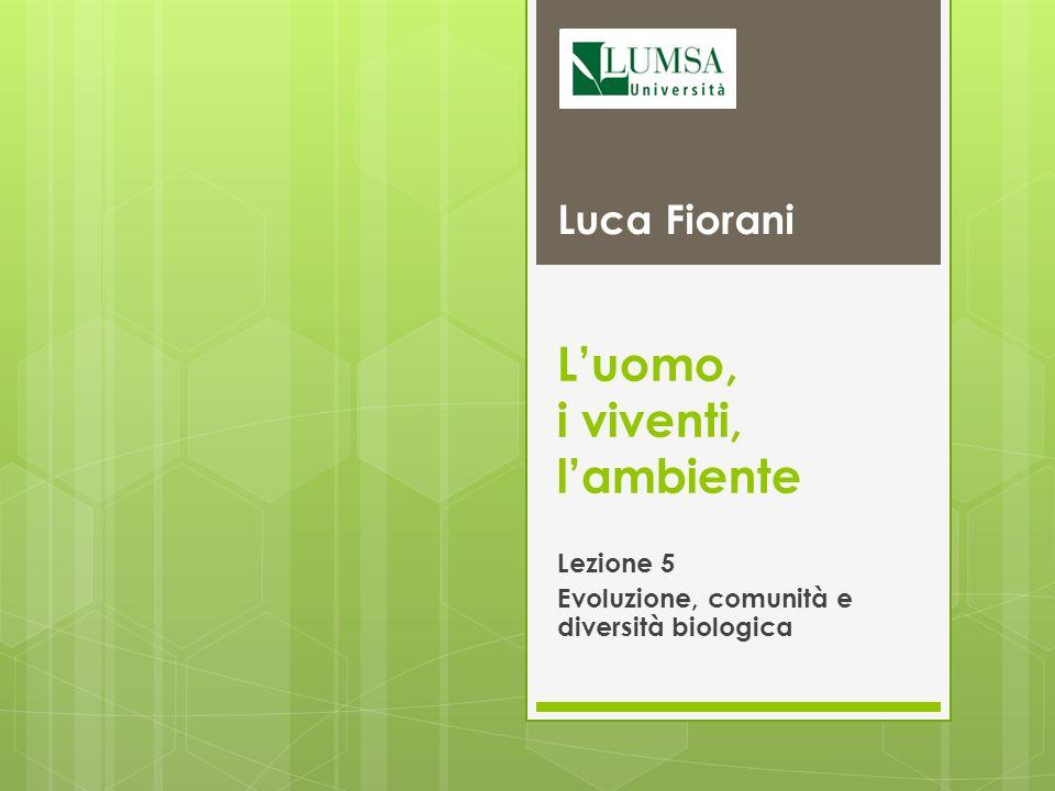 Luomo, i viventi, lambiente Lezione 5 Evoluzione, comunità e diversità biologica Luca Fiorani