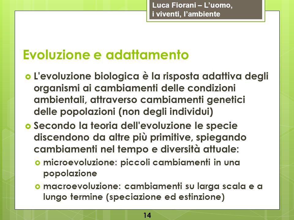 Luca Fiorani – Luomo, i viventi, lambiente Evoluzione e adattamento 14 L'evoluzione biologica è la risposta adattiva degli organismi ai cambiamenti de
