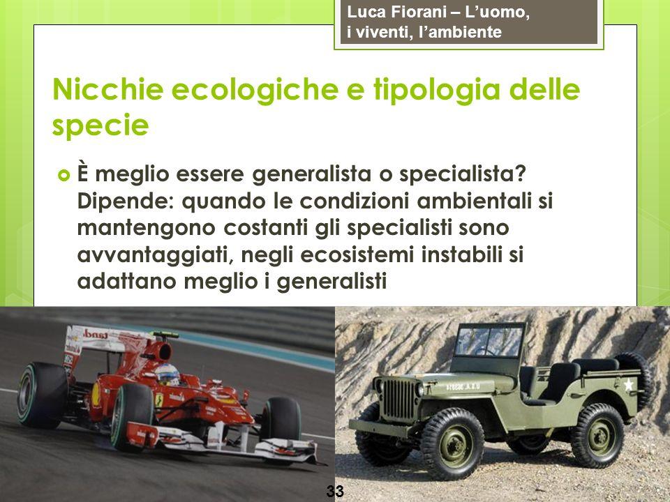 Luca Fiorani – Luomo, i viventi, lambiente Nicchie ecologiche e tipologia delle specie 33 È meglio essere generalista o specialista? Dipende: quando l