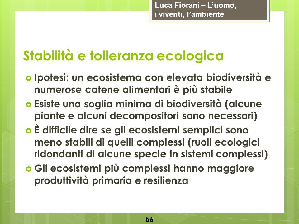 Luca Fiorani – Luomo, i viventi, lambiente Stabilità e tolleranza ecologica 56 Ipotesi: un ecosistema con elevata biodiversità e numerose catene alime