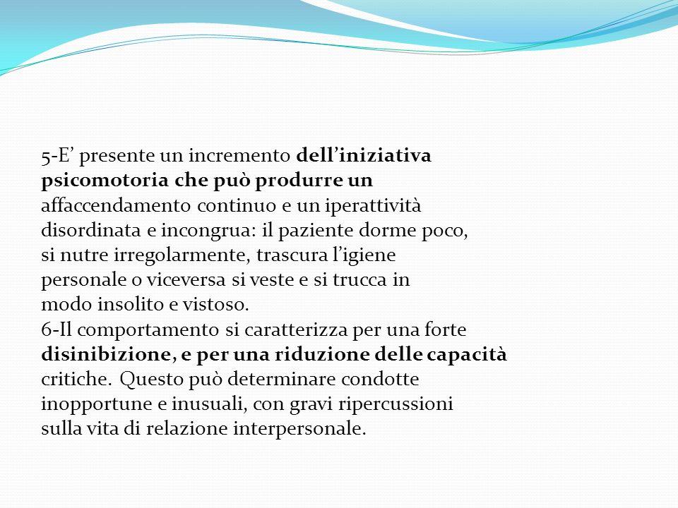 5-E presente un incremento delliniziativa psicomotoria che può produrre un affaccendamento continuo e un iperattività disordinata e incongrua: il pazi