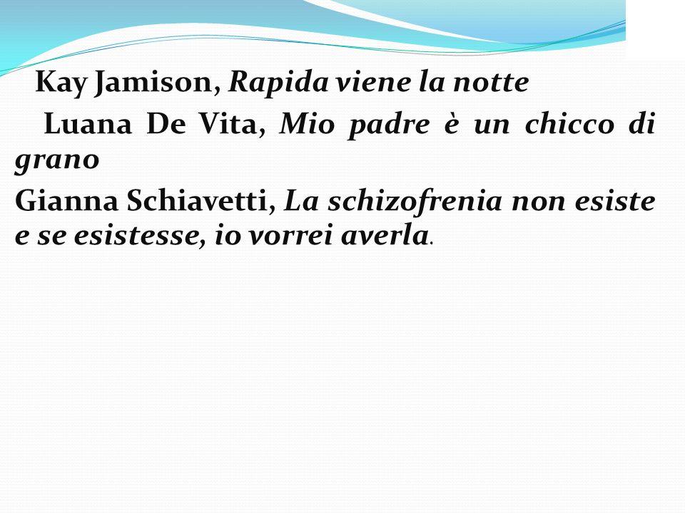Kay Jamison, Rapida viene la notte Luana De Vita, Mio padre è un chicco di grano Gianna Schiavetti, La schizofrenia non esiste e se esistesse, io vorr