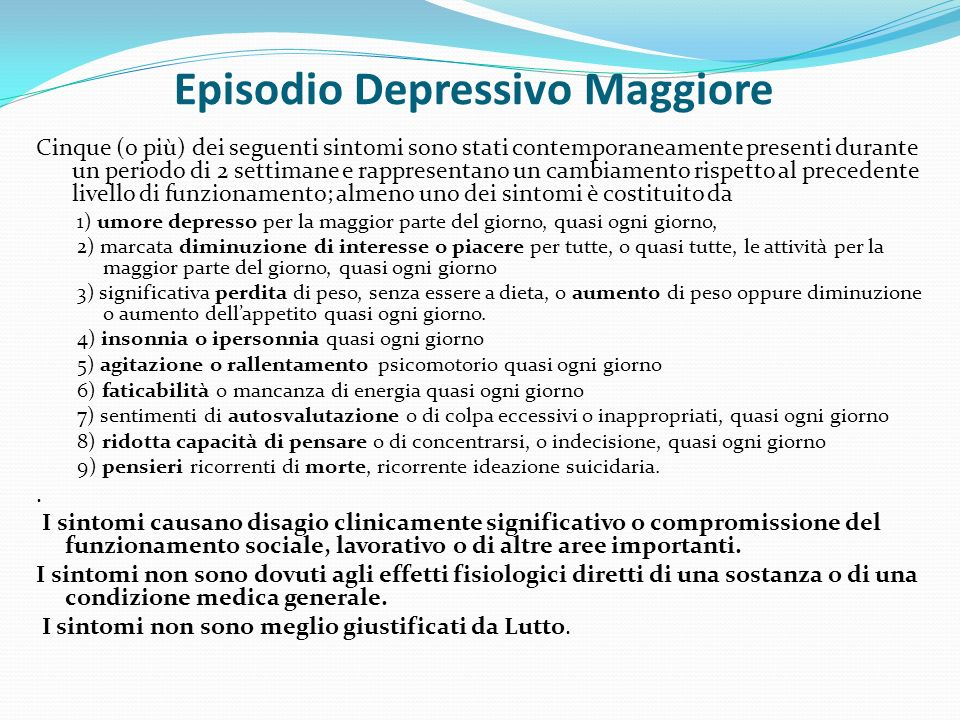 Episodio Depressivo Maggiore Cinque (o più) dei seguenti sintomi sono stati contemporaneamente presenti durante un periodo di 2 settimane e rappresent