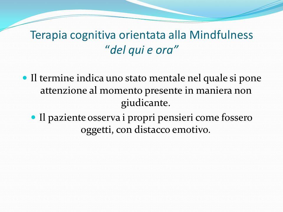 Terapia cognitiva orientata alla Mindfulnessdel qui e ora Il termine indica uno stato mentale nel quale si pone attenzione al momento presente in mani