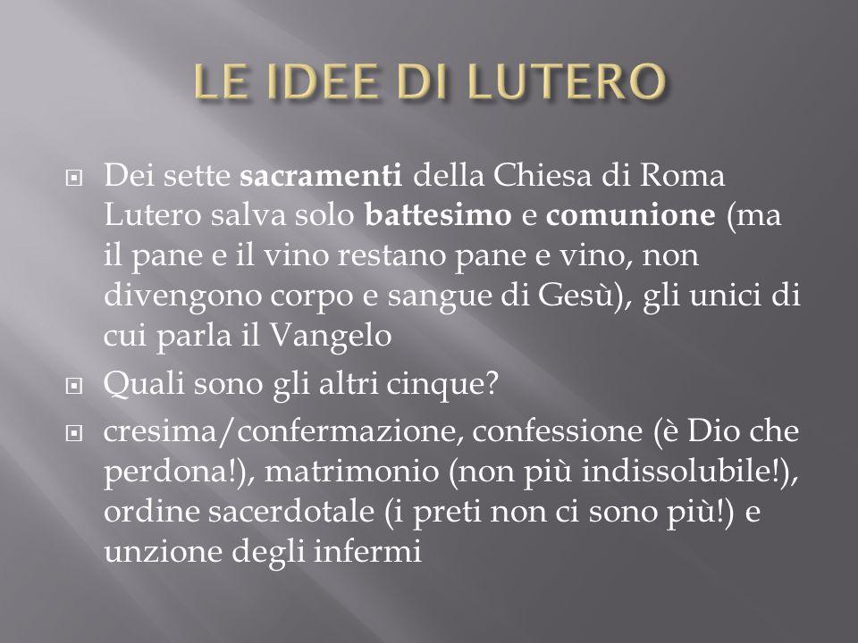 Dei sette sacramenti della Chiesa di Roma Lutero salva solo battesimo e comunione (ma il pane e il vino restano pane e vino, non divengono corpo e san