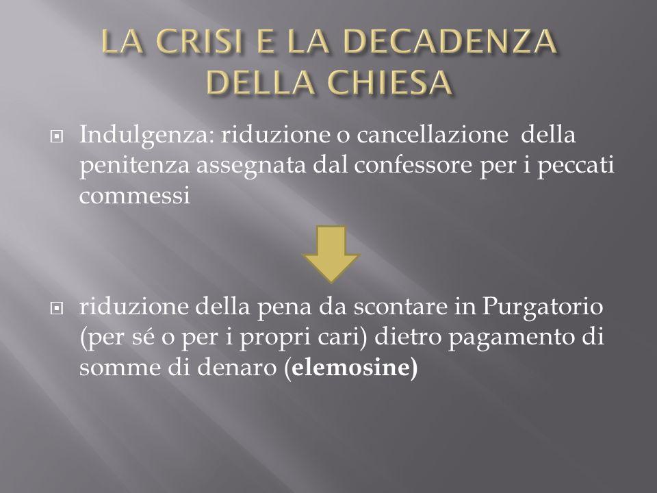 Indulgenza: riduzione o cancellazione della penitenza assegnata dal confessore per i peccati commessi riduzione della pena da scontare in Purgatorio (
