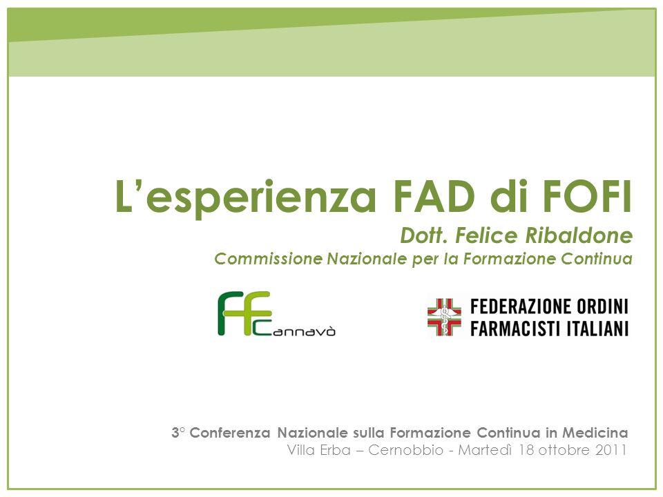 Lesperienza FAD di FOFI Dott. Felice Ribaldone Commissione Nazionale per la Formazione Continua 3° Conferenza Nazionale sulla Formazione Continua in M