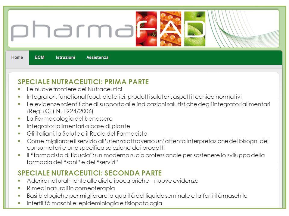 SPECIALE NUTRACEUTICI: PRIMA PARTE Le nuove frontiere dei Nutraceutici Integratori, functional food, dietetici, prodotti salutari: aspetti tecnico nor