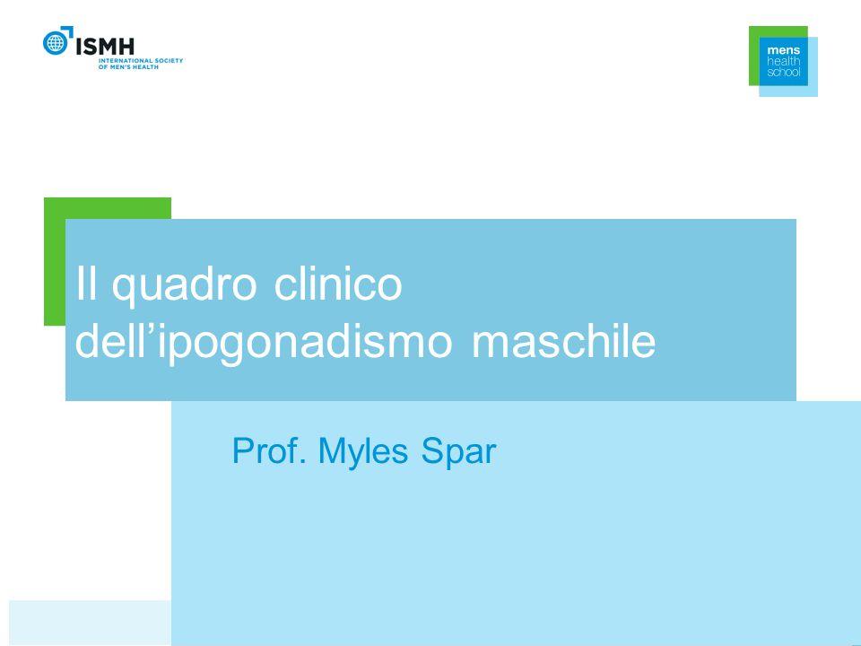 Il quadro clinico dellipogonadismo maschile Prof. Myles Spar
