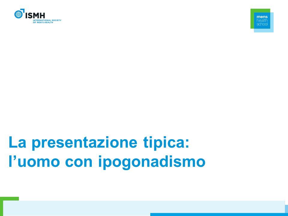 La presentazione tipica: luomo con ipogonadismo