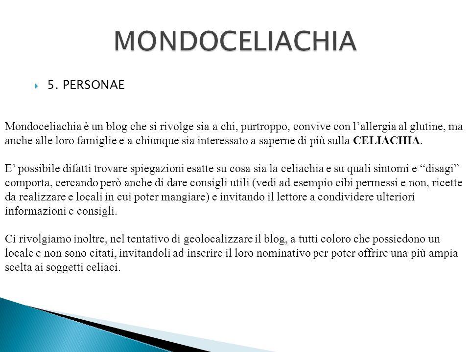 5. PERSONAE Mondoceliachia è un blog che si rivolge sia a chi, purtroppo, convive con lallergia al glutine, ma anche alle loro famiglie e a chiunque s