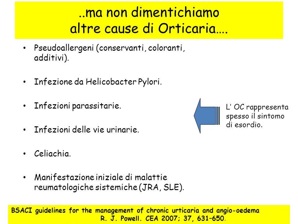 ..ma non dimentichiamo altre cause di Orticaria…. Pseudoallergeni (conservanti, coloranti, additivi). Infezione da Helicobacter Pylori. Infezioni para