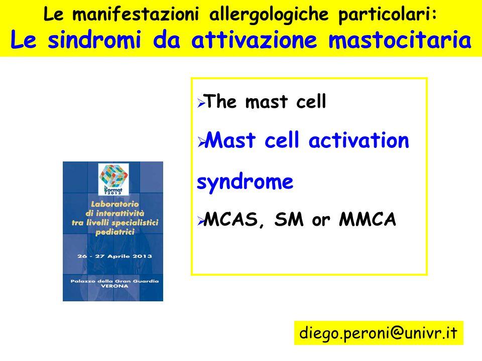 The mast cell Mast cell activation syndrome MCAS, SM or MMCA diego.peroni@univr.it Le manifestazioni allergologiche particolari: Le sindromi da attiva