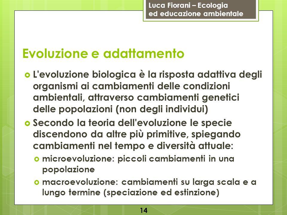 Luca Fiorani – Ecologia ed educazione ambientale Evoluzione e adattamento 14 L'evoluzione biologica è la risposta adattiva degli organismi ai cambiame