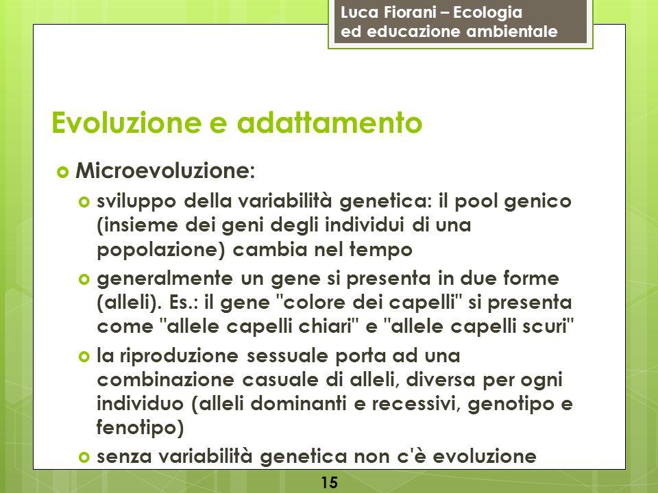 Luca Fiorani – Ecologia ed educazione ambientale Evoluzione e adattamento 15 Microevoluzione: sviluppo della variabilità genetica: il pool genico (ins