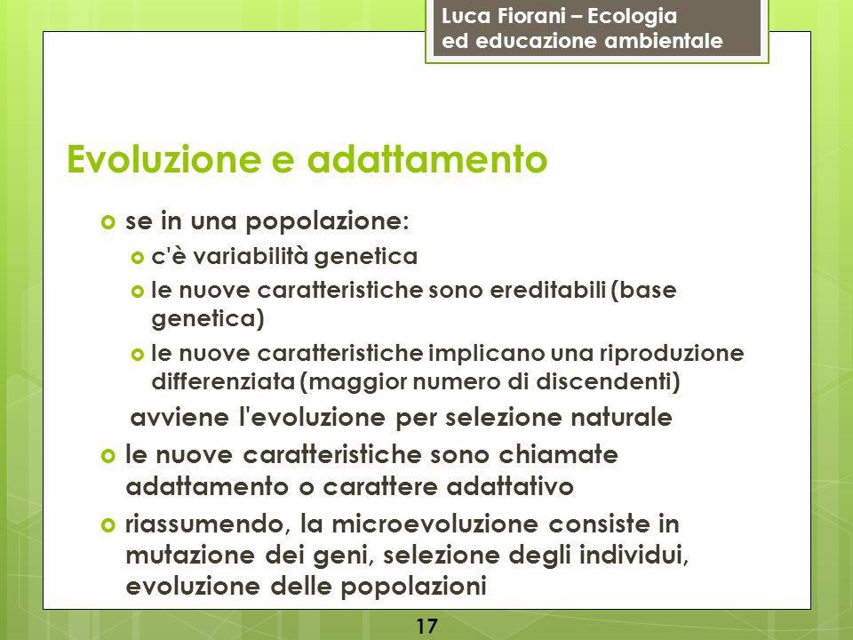 Luca Fiorani – Ecologia ed educazione ambientale Evoluzione e adattamento 17 se in una popolazione: c'è variabilità genetica le nuove caratteristiche