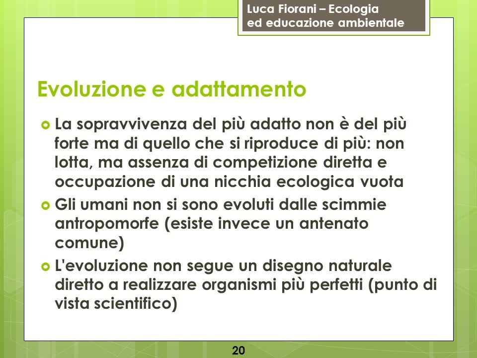 Luca Fiorani – Ecologia ed educazione ambientale Evoluzione e adattamento 20 La sopravvivenza del più adatto non è del più forte ma di quello che si r