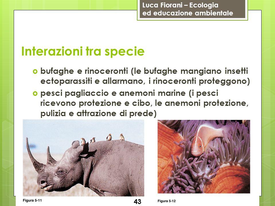 Luca Fiorani – Ecologia ed educazione ambientale Interazioni tra specie 43 bufaghe e rinoceronti (le bufaghe mangiano insetti ectoparassiti e allarman