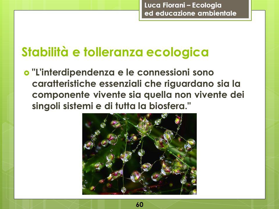 Luca Fiorani – Ecologia ed educazione ambientale Stabilità e tolleranza ecologica 60