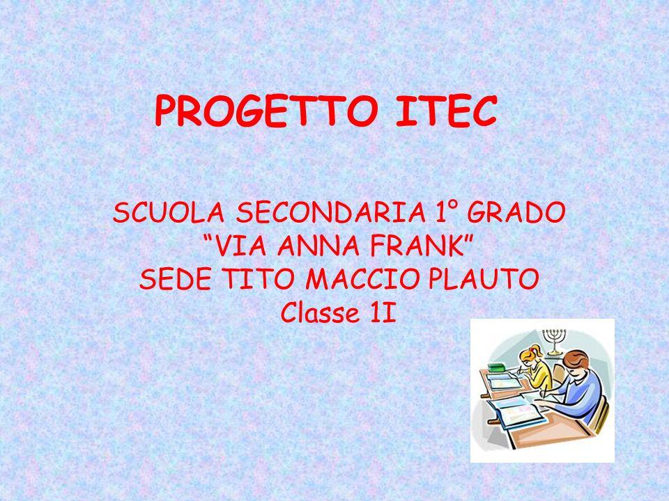 PROGETTO ITEC SCUOLA SECONDARIA 1° GRADO VIA ANNA FRANK SEDE TITO MACCIO PLAUTO Classe 1I