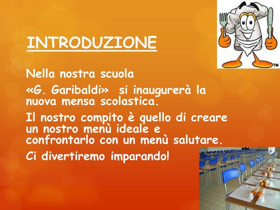 Nella nostra scuola «G. Garibaldi» si inaugurerà la nuova mensa scolastica. Il nostro compito è quello di creare un nostro menù ideale e confrontarlo
