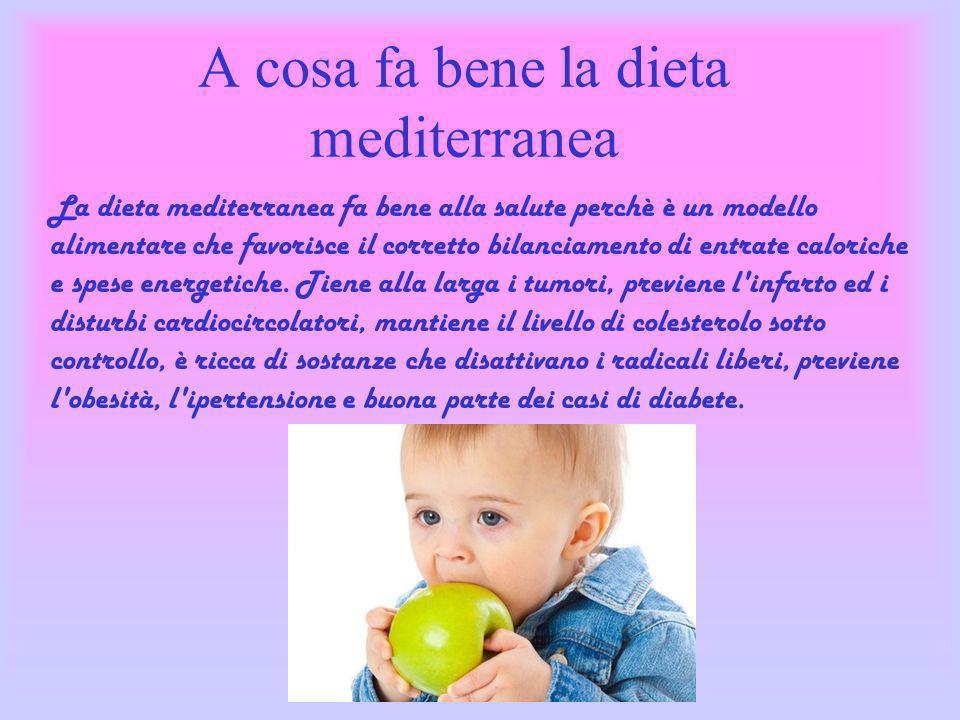 La dieta mediterranea fa bene alla salute perchè è un modello alimentare che favorisce il corretto bilanciamento di entrate caloriche e spese energeti